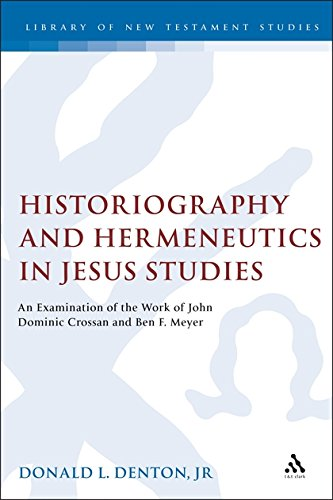 Historiography and Hermeneutics in Jesus Studies: An Examination of the Work of John Dominic Crossan and Ben F. Meyer: 1 (Journal for the Study of the New Testament Supplement)