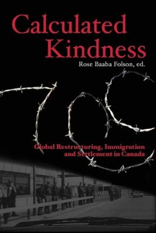 Calculated Kindness: Globalization,Immigration and Settlement in Canada by Rose Baaba Folson (2004-07-14)