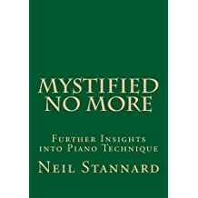 Mystified No More: Further Insights into Piano Technique