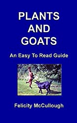 Plants And Goats An Easy To Read Guide: 6 (Goat Knowledge) by Felicity McCullough (14-Sep-2012) Paperback