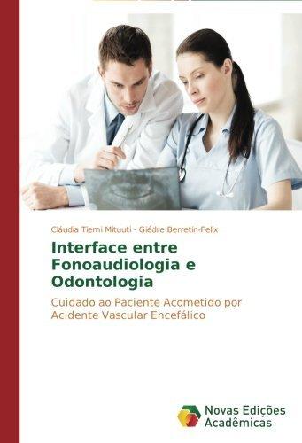 Interface entre Fonoaudiologia e Odontologia: Cuidado ao paciente acometido por Acidente Vascular Encef????lico (Portuguese Edition) by Cl????udia Tiemi Mituuti (2014-08-28)