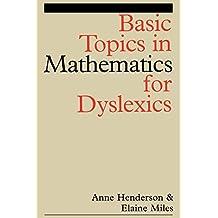 Basic Topics in Mathematics for Dyslexia (Dyslexia Series  (Whurr))