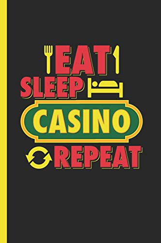 Eat Sleep Casino Repeat: Notebook & Journal Or Diary For Gamblers and Gambling Fans, Wide Ruled Paper (120 Pages, 6x9