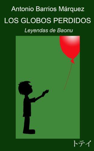 Los globos perdidos (Leyendas de Baonu nº 1) por Antonio Barrios Márquez