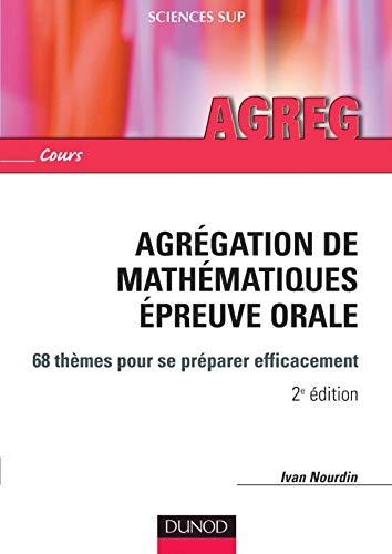 Agrégation de mathématiques - Épreuve orale - 2ème édition: 68 thèmes pour se préparer efficacement