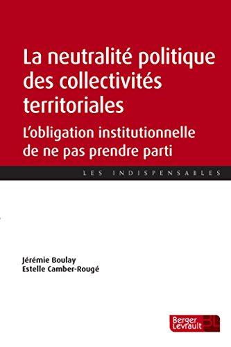 La neutralité politique des collectivités territoriales : L'obligation institutionnelle de ne pas prendre parti par From Berger-Levrault