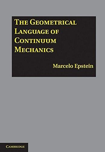 The Geometrical Language of Continuum Mechanics by Marcelo Epstein (2010-07-26)