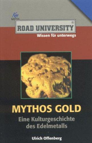 Mythos Gold: Eine Kulturgeschichte des Edelmetalls