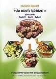 So wird's leichter: Stressarm kochen, essen, leben. Allergenarme Grundrezepte mit Vielfachnutzen - Stefanie Sigwart