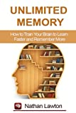 Unlimited Memory: How to Train Your Brain to Learn Faster and Remember More