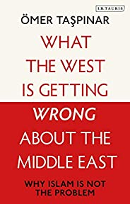 What the West is Getting Wrong about the Middle East: Why Islam is Not the Problem