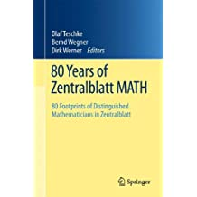80 Years of Zentralblatt Math: 80 Footprints of Distinguished Mathematicians in Zentralblatt (English, German and French Edition)