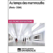 Au temps des mammouths (Paris - 2004): Les Fiches Exposition d'Universalis