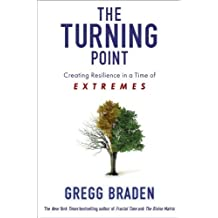 The Turning Point: Creating Resilience in a Time of Extremes by Braden, Gregg (2014) Paperback