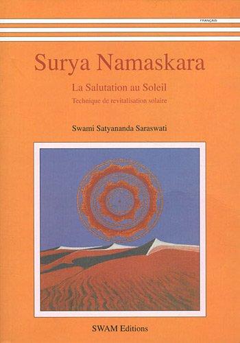 Surya Namaskara : La salutation au soleil - Technique de revitalisation solaire