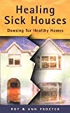 Healing Sick Houses: Dowsing for Healthy Homes
