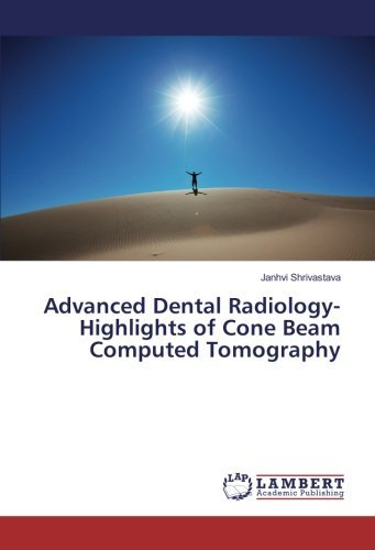 Advanced Dental Radiology- Highlights of Cone Beam Computed Tomography by Janhvi Shrivastava (2016-07-07)