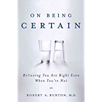 On Being Certain: Believing You Are Right Even When You're Not (English Edition)