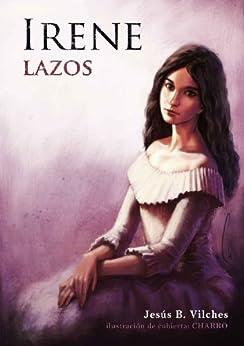 Lazos (Irene nº 1) (Spanish Edition) di [Vilches, Jesús B.]