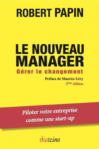 Le nouveau manager : Gérer le changement par Robert Papin
