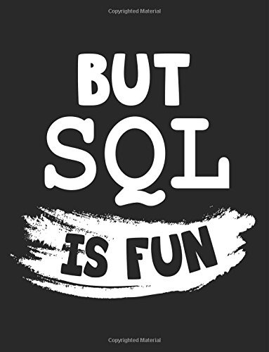 But SQL Is Fun: Programming Language Journal, Blank Lined Journal Notebook, 8.5 x 11 (Journals To Write In)