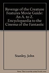 Revenge of the Creature Features Movie Guide: An A. to Z. Encyclopaedia to the Cinema of the Fantastic