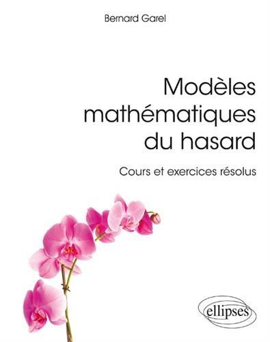 Modèles mathématiques du hasard - cours et exercices résolus
