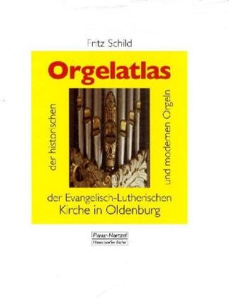 Orgelatlas: Orgelatlas der historischen und modernen Orgeln der Evangelisch-Lutherischen Kirche in Oldenburg (Beiträge zur Orgelkultur in Nordeuropa)