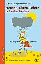 Freunde, Eltern, Lehrer und andere Probleme: Der Ratgeber für Kinder (Reihe Hanser)