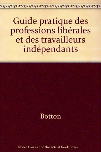 Guide pratique des professions libérales et des travailleurs indépendants par Marcel Botton
