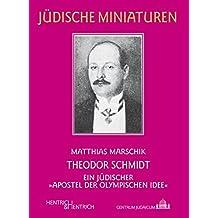 """Theodor Schmidt: Ein jüdischer """"Apostel der Olympischen Idee"""" (Jüdische Miniaturen)"""