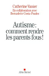 Autisme : Comment rendre les parents fous !