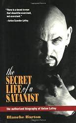 The Secret Life of a Satanist: The Authorized Biography of Anton Lavey: The Authorised Biography of Anton Lavey