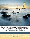 Code Du Notariat Et Reglements de La Chambre Des Notaires de La Province de Quebec...