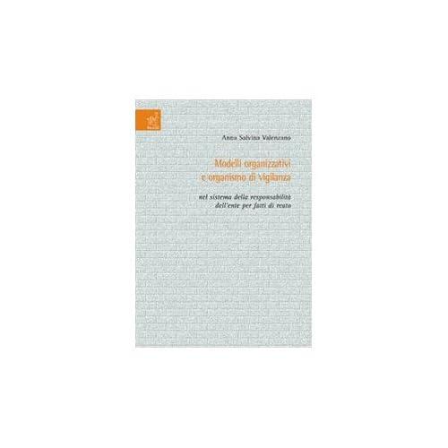 Modelli Organizzativi E Organismo Di Vigilanza Nel Sistema Della Responsabilità Dell'ente Per Fatti Di Reato