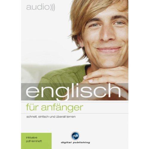 Audio Englisch für Anfänger: Schnell und unkompliziert Audio Englisch lernen