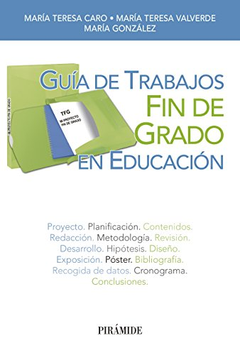 Guía de Trabajos Fin de Grado en Educación (Libro Práctico) por María Teresa Caro Valverde