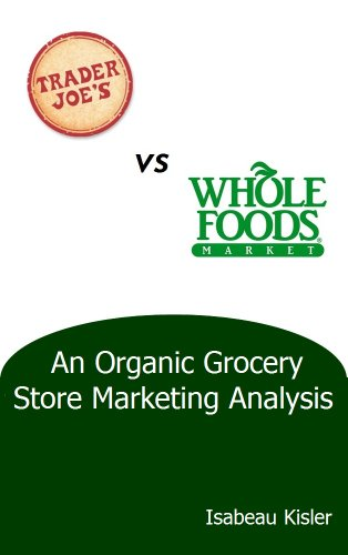 trader-joes-versus-whole-foods-market-an-organic-grocery-store-marketing-analysis-english-edition