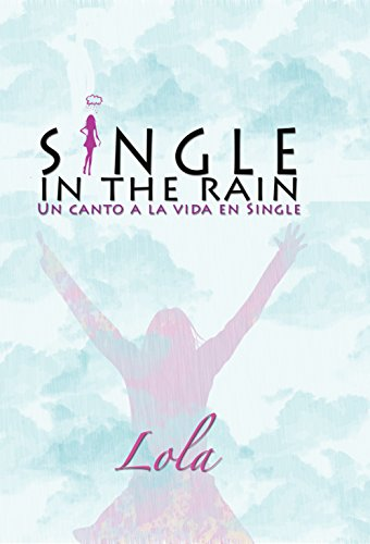 Single in the rain. Románticas y felices vidas de mujeres single. por Ana Sánchez