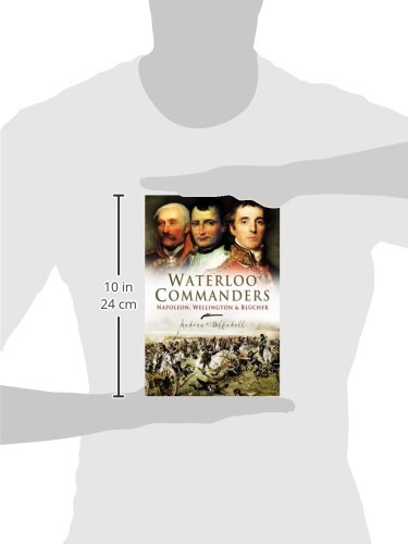 Waterloo Commanders: Napoleon, Wellington and Blucher