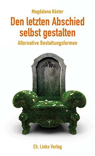 Preisvergleich Produktbild Den letzten Abschied selbst gestalten: Alternative Bestattungsformen
