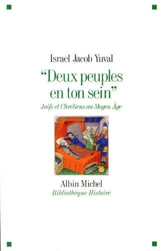 Deux peuples en ton sein: Juifs et Chrétiens au Moyen Age par Israel Jacob Yuval
