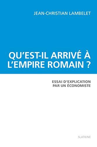 Qu'est-il arrivé à l'Empire romain ? Essai d'explication par un économiste. par LAMBELET (Jean-Christian)