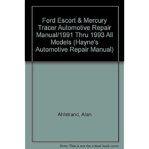 Ford Escort & Mercury Tracer Automotive Repair Manual/1991 Thru 1993 All Models