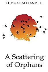 A Scattering Of Orphans by Thomas Alexander (2014-08-25)