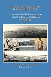 Krotona, Theosophy and Krishnamurti: Archival Documents of the Theosophical Society's Esoteric Center, Krotona, in Ojai, California. by Joseph E. Ross (2011-06-08)