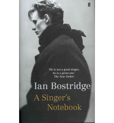 [(A Singer's Notebook)] [ By (author) Ian Bostridge ] [September, 2011]