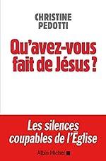 Qu'avez-vous fait de Jésus ? Les silences coupables de l'Eglise de Christine Pedotti