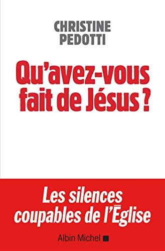 Qu'avez-vous fait de Jésus ? Les silences coupables de l'Eglise par Christine Pedotti