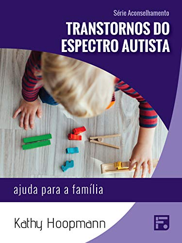 Transtornos do espectro autista: ajuda para a família (Série Aconselhamento Livro 12) (Portuguese Edition) por Kathy Hoopmann